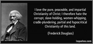 Religion-quote-i-love-the-pure-peaceable-and-impartial-christianity-of-christ-i-therefore-hate-the-corrupt-frederick-douglass-225102